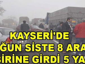 KAYSERİ'DE YOĞUN SİSTE 8 ARAÇ BİRBİRİNE GİRDİ 5 YARALI