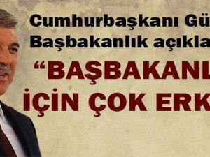 Cumhurbaşkanı Gül: Başbakanlık için çok erken
