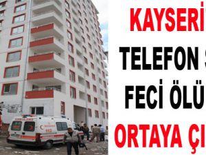 KAYSERİ'DE TELEFON SESİ FECİ ÖLÜMÜ ORTAYA ÇIKARDI