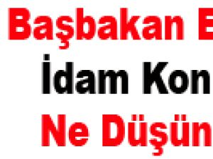 Başbakan Erdoğan İdam Konusunda Ne Düşünüyor?