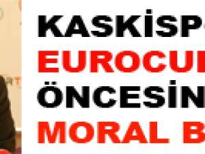 KASKİSPOR EUROCUP MAÇI ÖNCESİNDE MORAL BULDU