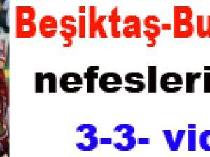 Beşiktaş Bursaspor Nefesleri Kesti 3-3-video