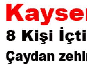KAYSERİ'DE 8 KİŞİ İÇTİKLERİ ÇAYDAN ZEHİRLENDİ