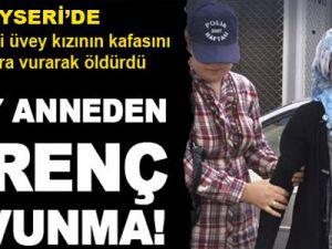 KAYSERİ'DE ÜVEY ANNEDEN ŞOK EDEN İTİRAF!