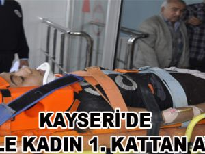 KAYSERİ'DE HAMİLE KADIN 1. KATTAN ATLADI
