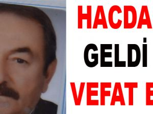 KAYSERİ'DE HACDAN GELDİ VEFAT ETTİ