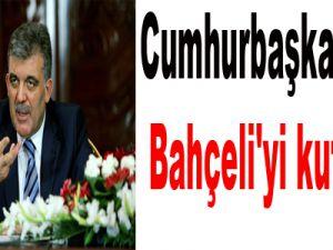 Cumhurbaşkanı Gül, Bahçeli'yi kutladı