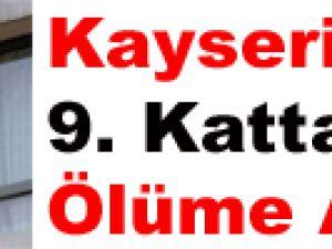 Kayseri'de 9. Kattan Ölüme Atladı