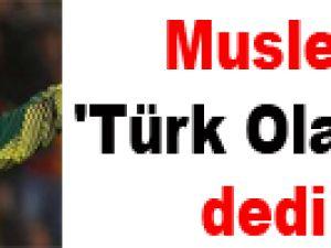 Muslera 'Türk Olabilirim' dedi.