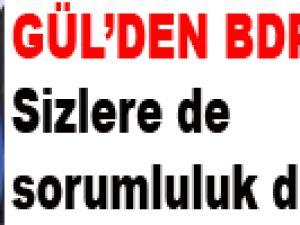 GÜL'DEN BDP'LİLERE: Sizlere de sorumluluk düşüyor