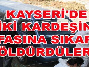 KAYSERİ'DE İKİ KARDEŞİN KAFASINA SIKARAK ÖLDÜRDÜLER