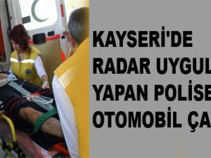 KAYSERİ'DE RADAR UYGULAMASI YAPAN POLİSE OTOMOBİL ÇARPTI