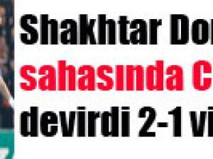 Shakhtar Donetsk sahasında Chelsea'yi devirdi