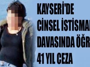 KAYSERİ'DE CİNSEL İSTİSMAR DAVASINDA ÖĞRETMENE 41 YIL CEZA