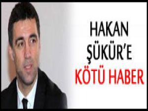 Vekil Hakan Şükür'e kötü haber!