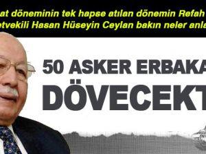 '50 Asker Erbakan'ı Dövecekti'!