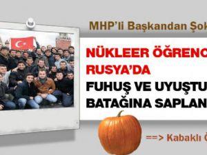 MHP'li Başkan: ' Öğrenciler Rusya'da Fuhuş Batağında'