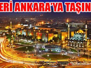 KAYSERİ ANKARA'YA TAŞINACAK
