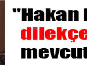 """Hakan Bey'in dilekçesi mevcut"""