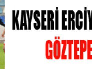 KAYSERİ ERCİYESSPOR: 2 - GÖZTEPE: 0