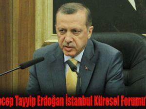 Başbakan Recep Tayyip Erdoğan, İstanbul Küresel Forumu'nda konuştu...
