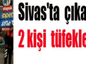 Sivas'ta  çıkan kavgada 2 kişi pompalı tüfekle yaralandı-video