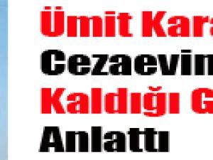 Ümit Karan Cezaevinde Kaldığı Günleri Anlattı!..