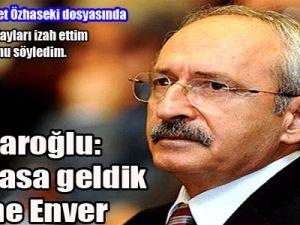 """Kılıçdaroğlu: """"Kumpasa geldik desene Enver"""""""