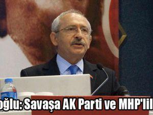 Kılıçdaroğlu: Savaşa AK Parti ve MHP'liler Gitsin