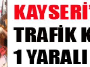 KAYSERİ'DE TRAFİK KAZASI: 1YARALI