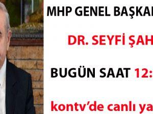 MHP GENEL BAŞKAN ADAYI DR SEYFİ ŞAHİN BUGÜN SAAT:12/50'DE KONTV'DE CANLI YAYINDA