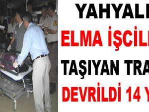 YAHYALI'DA ELMA İŞCİLERİNİ TAŞIYAN TRAKTÖR DEVRİLDİ:14 YARALI