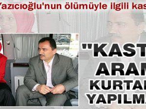 Muhsin Yazıcıoğlu Kasten Kurtarılmadı