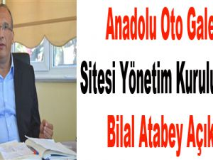 Anadolu Oto Galericiler Sitesi Yönetim Kurulu Başkanı Bilal Atabey Açıklaması