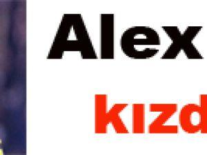 Alex kızdırdı