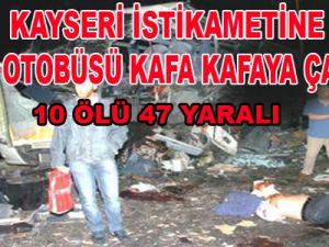 Tırla Kayseri İstikametine Gelen Yolcu Otobüsü Kafa Kafaya Çarpıştı: 10 Ölü,47 Yaralı