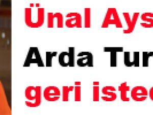 Ünal Aysal: Arda Turan'ı geri istedik