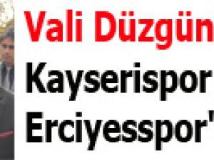 Vali Düzgün'den Kayserispor ve Erciyesspor'a destek