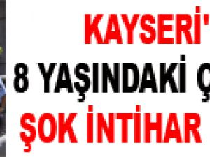 KAYSERİ'DE 8 YAŞINDAKİ ÇOCUĞUN ŞOK İNTİHAR GİRİŞİMİ