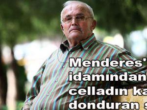 Menderes'in idamından önce celladın kan donduran sözü