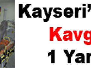 KAYSERİ'DE YER KAVGASINDA KAN AKTI: 1 YARALI
