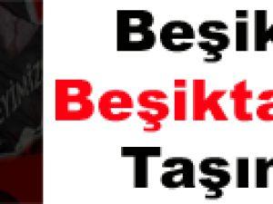 Beşiktaş, Beşiktaş'tan taşınıyor!