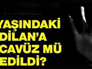 3 yaşındaki Dilan'a tecavüz mü edildi?