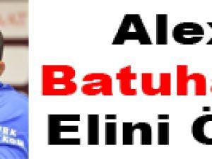Alex, Batuhan'ın elini öptü