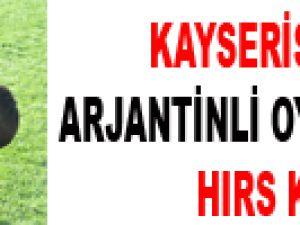 KAYSERİSPOR'UN ARJANTİLİ OYUNCULARI HIRS KÜPÜ