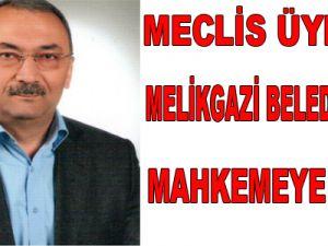 MECLİS ÜYELERİ  MELİKGAZİ BELEDİYESİ'Nİ MAHKEMEYE VERDİ