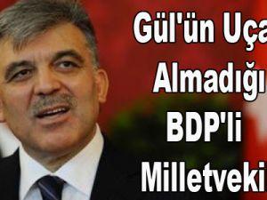 Gül'ün uçağına almadığı BDP'li milletvekili