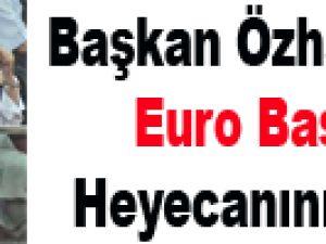 Başkan Özhaseki'de Euro Basket Heyecanını Yaşadı