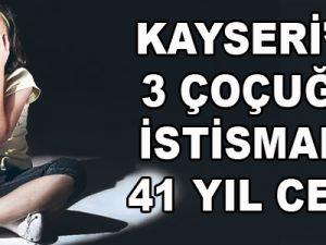 KAYSERİ' DE 3 ÇOCUĞA İSTİSMARA 41 YIL 5 AY CEZA