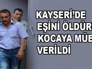 KAYSERİ'DE EŞİNİ ÖLDÜREN KOCAYA MÜEBBET VERİLDİ